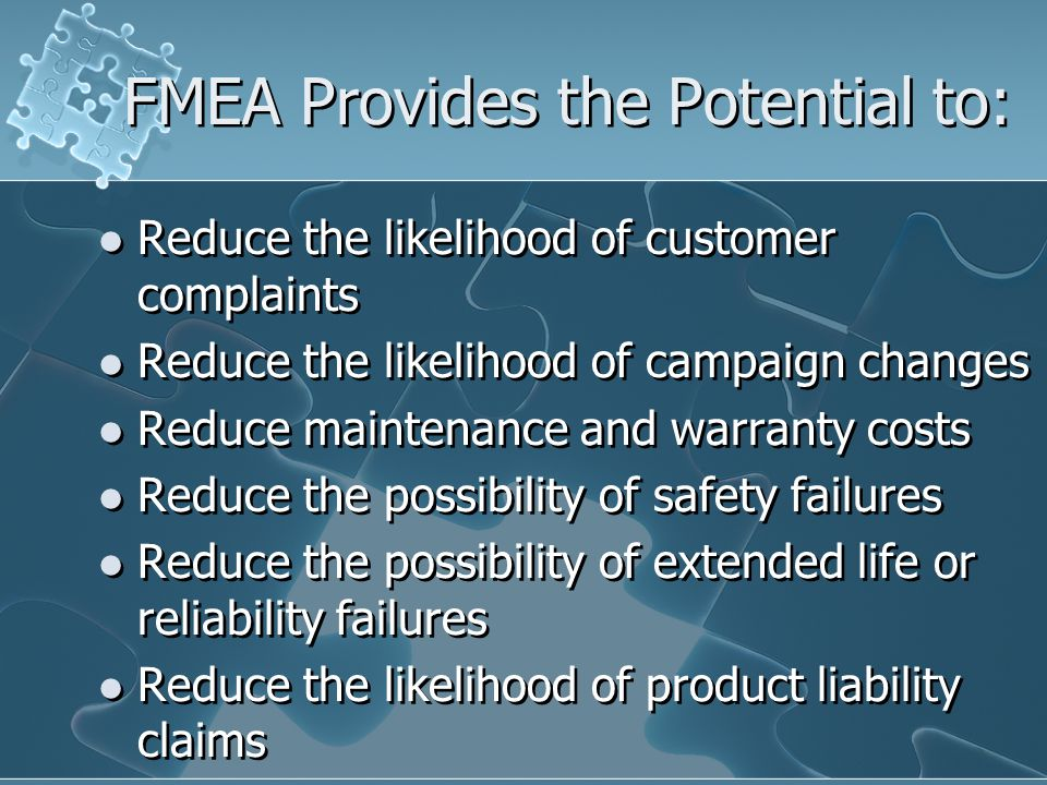 FMEA Provides the Potential to: