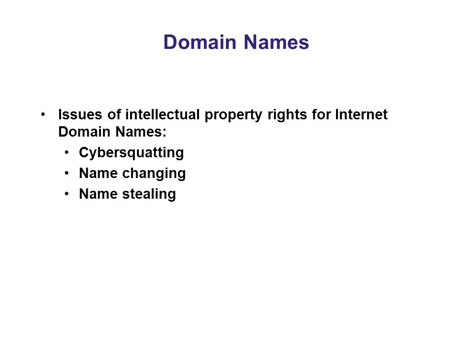 Domain Names Issues of intellectual property rights for Internet Domain Names: Cybersquatting. Name changing.