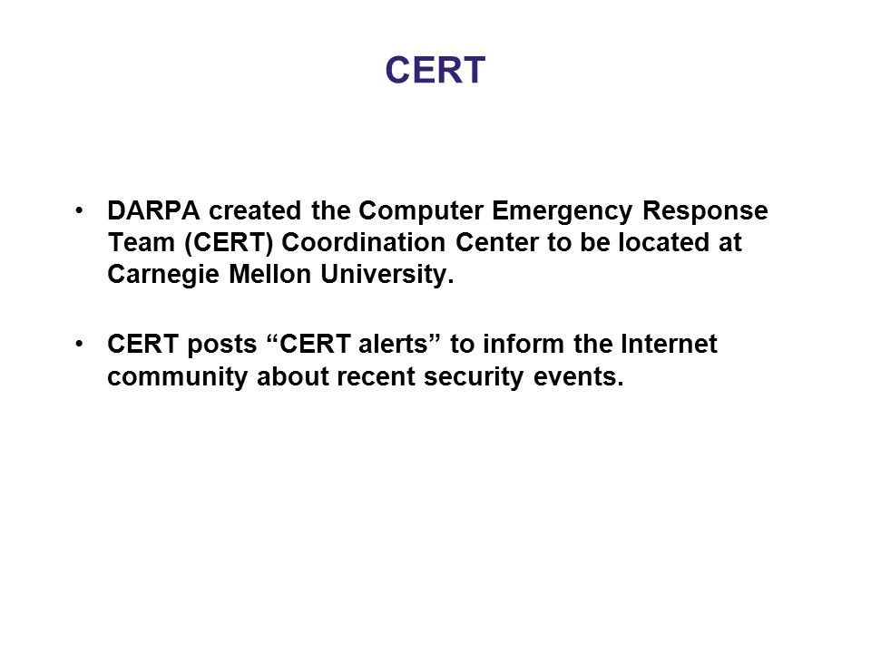 CERT DARPA created the Computer Emergency Response Team (CERT) Coordination Center to be located at Carnegie Mellon University.