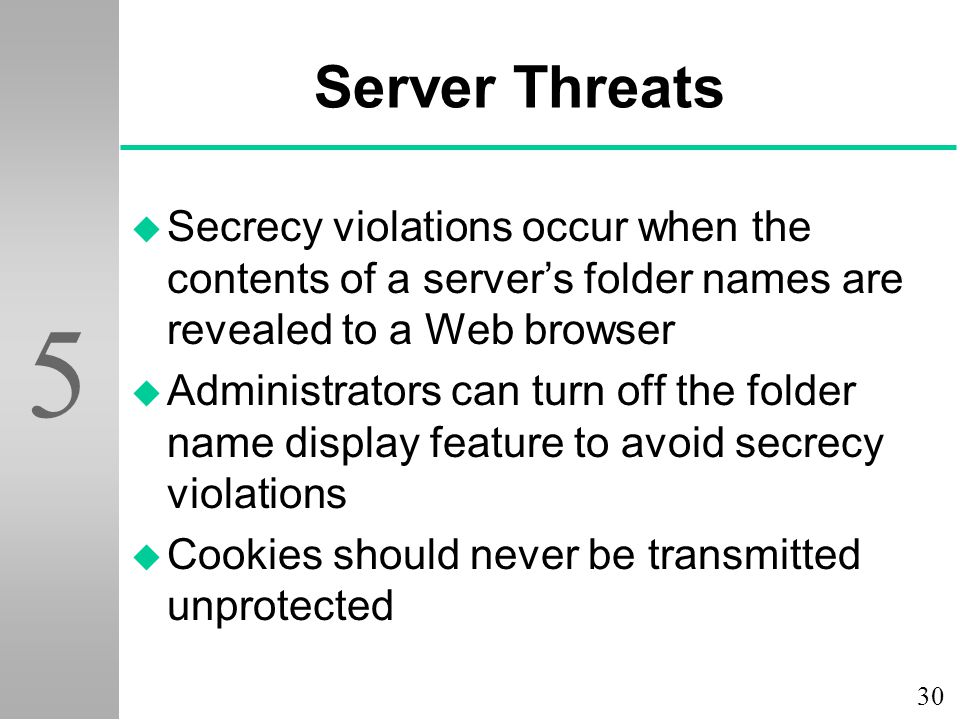 Server Threats Secrecy violations occur when the contents of a server's folder names are revealed to a Web browser.