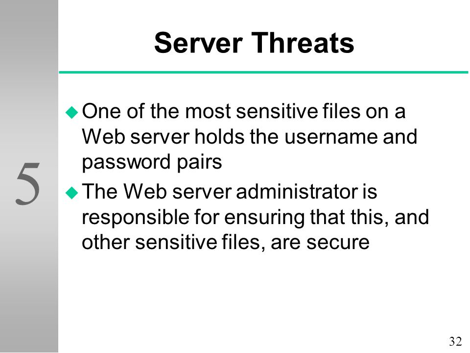 Server Threats One of the most sensitive files on a Web server holds the username and password pairs.