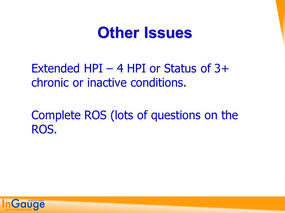 Other Issues Extended HPI – 4 HPI or Status of 3+ chronic or inactive conditions.