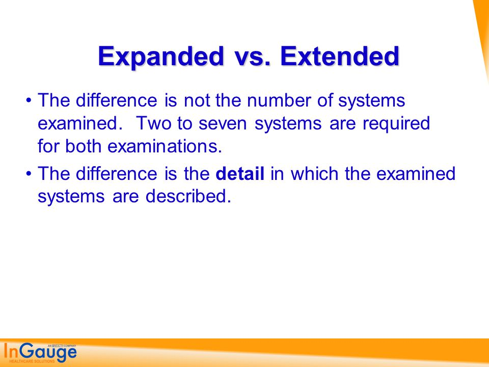Expanded vs. Extended The difference is not the number of systems examined. Two to seven systems are required for both examinations.