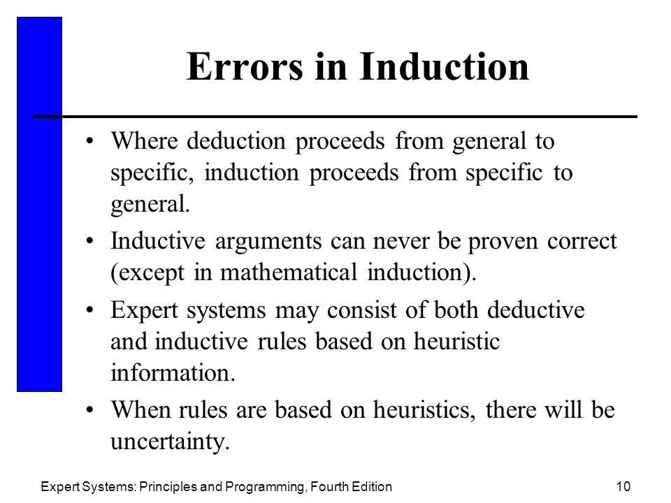 Errors in Induction Where deduction proceeds from general to specific, induction proceeds from specific to general.