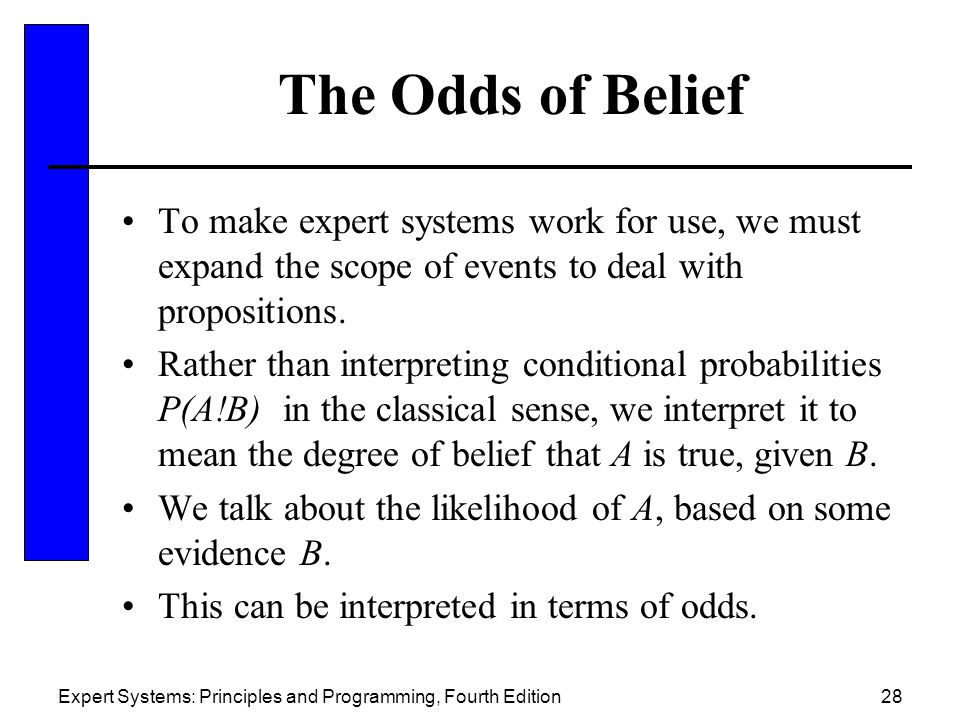 The Odds of Belief To make expert systems work for use, we must expand the scope of events to deal with propositions.