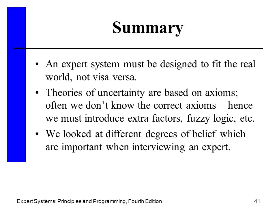 Summary An expert system must be designed to fit the real world, not visa versa.