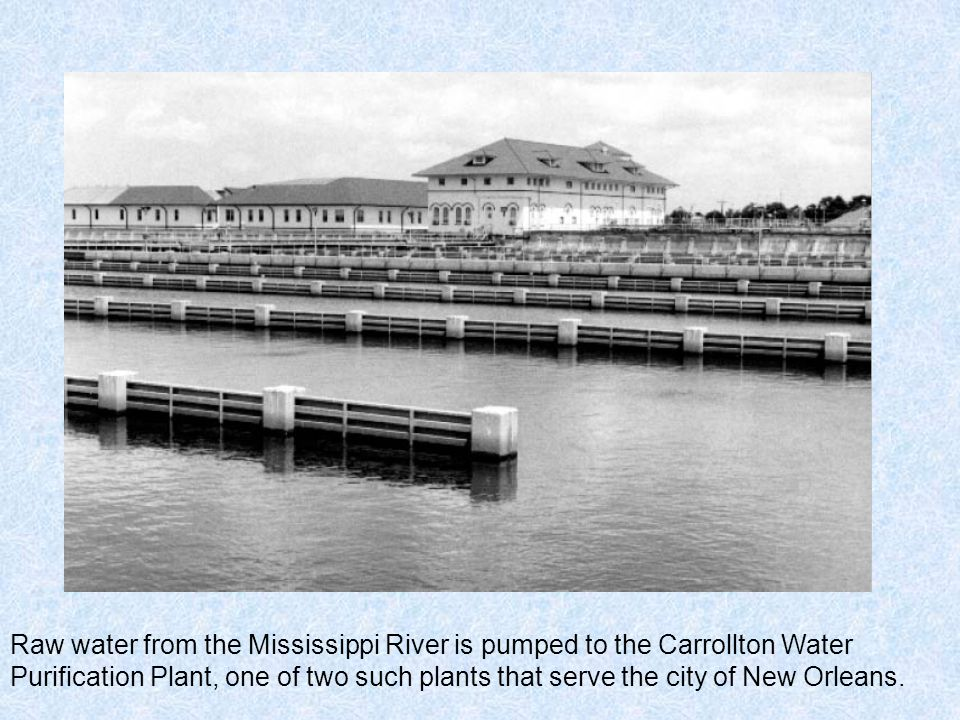 Raw water from the Mississippi River is pumped to the Carrollton Water Purification Plant, one of two such plants that serve the city of New Orleans.