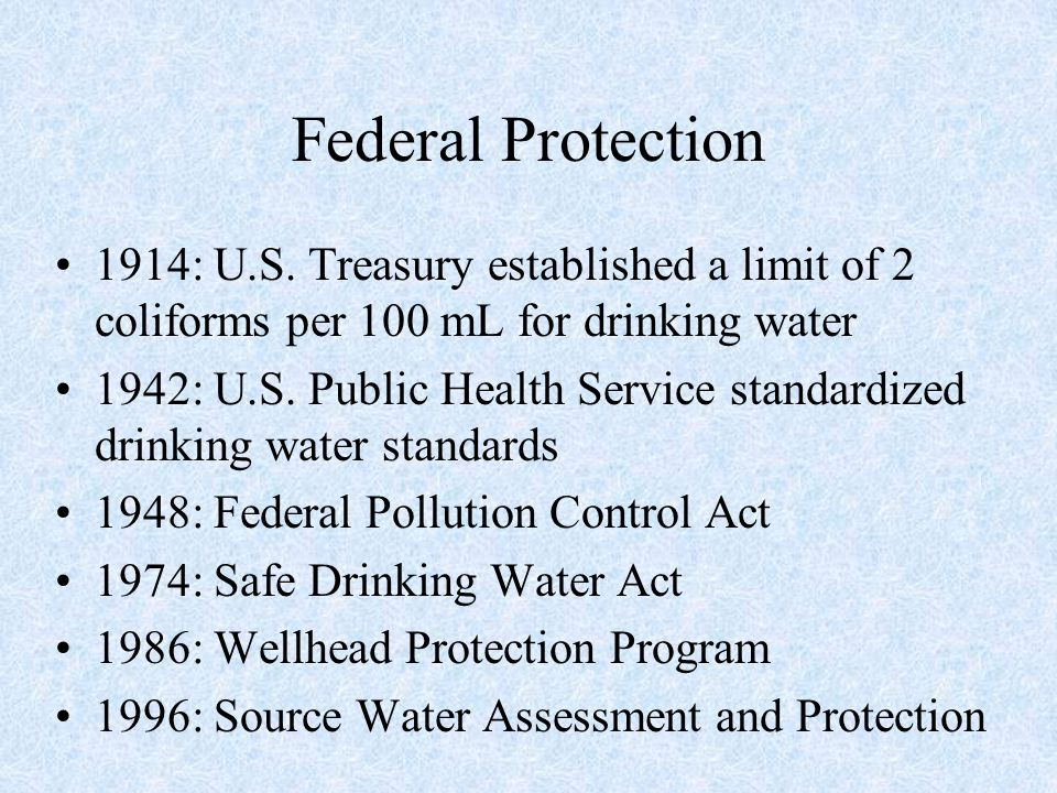 Federal Protection 1914: U.S. Treasury established a limit of 2 coliforms per 100 mL for drinking water.