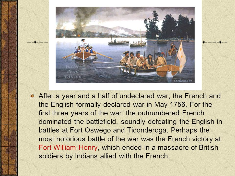 After a year and a half of undeclared war, the French and the English formally declared war in May 1756.