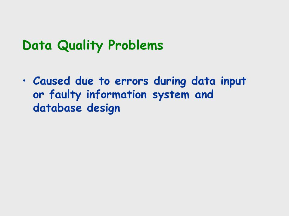 Data Quality Problems Caused due to errors during data input or faulty information system and database design.