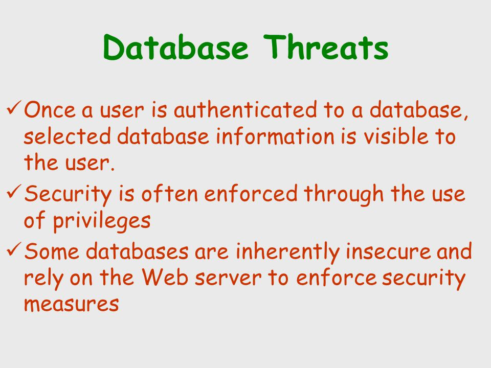 Database Threats Once a user is authenticated to a database, selected database information is visible to the user.