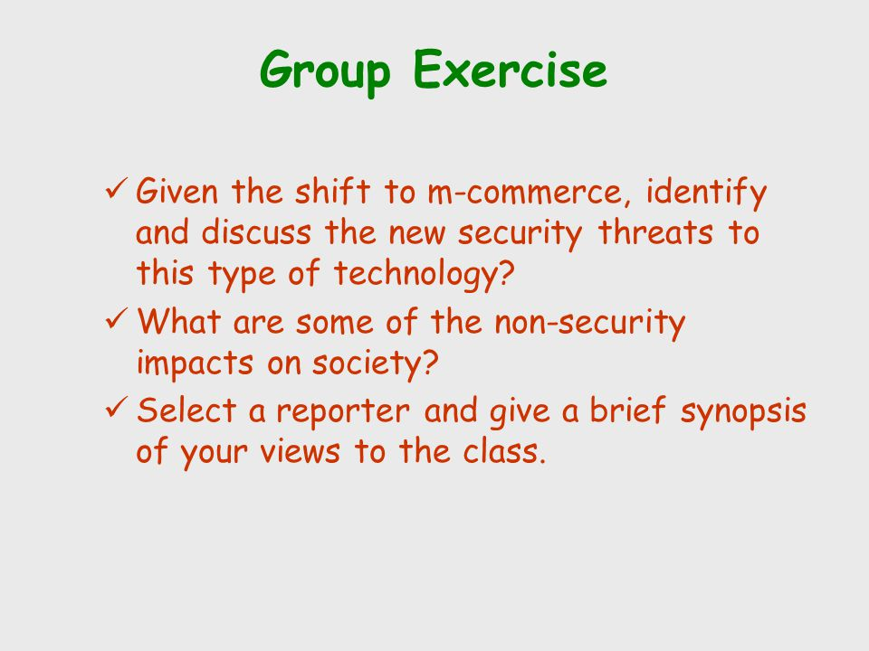 Group Exercise Given the shift to m-commerce, identify and discuss the new security threats to this type of technology