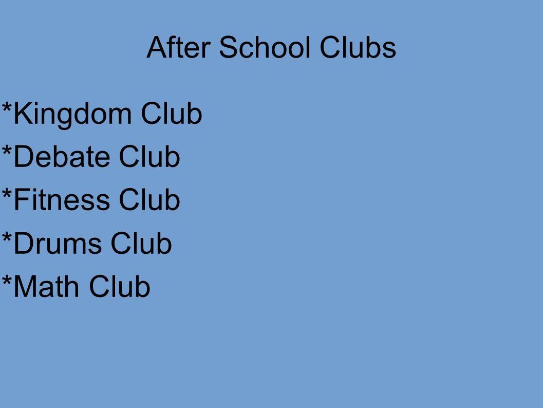 After School Clubs *Kingdom Club *Debate Club *Fitness Club *Drums Club *Math Club