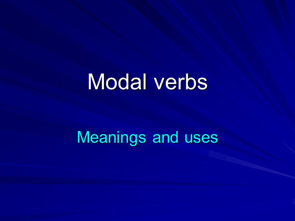 Modal verbs Meanings and uses