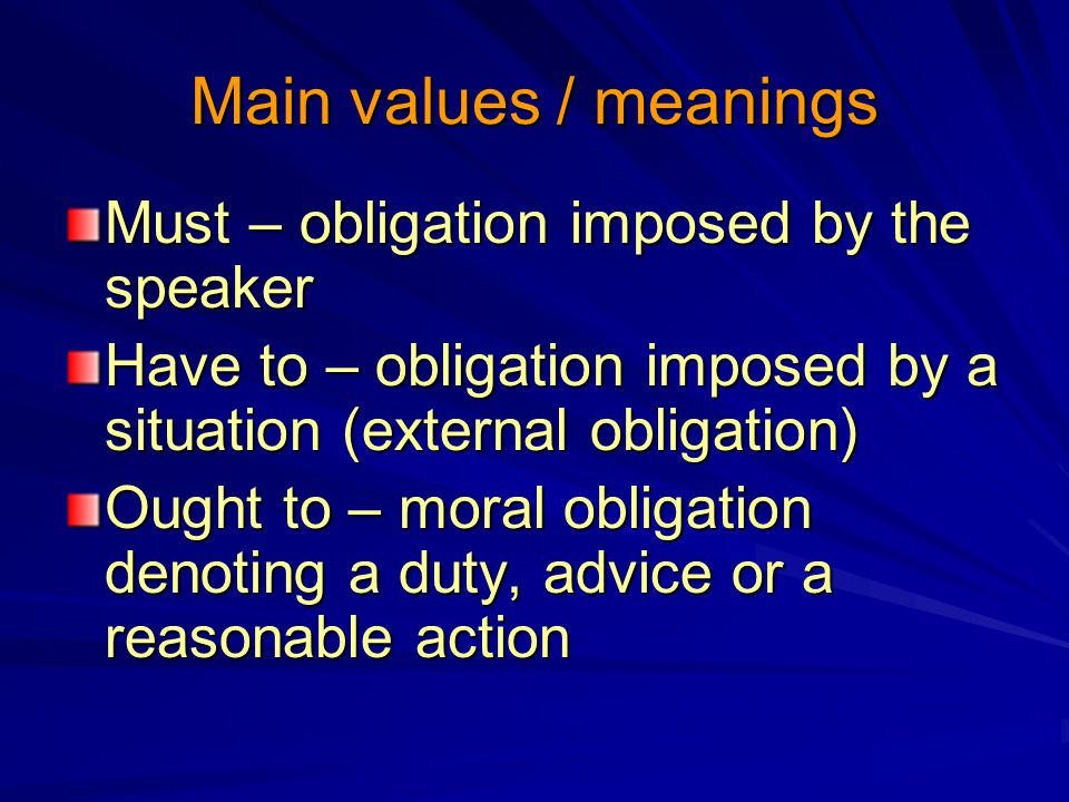 Main values / meanings Must – obligation imposed by the speaker