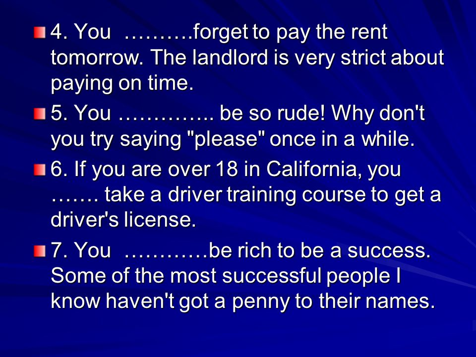 4. You ………. forget to pay the rent tomorrow