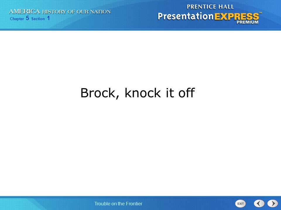 Brock, knock it off