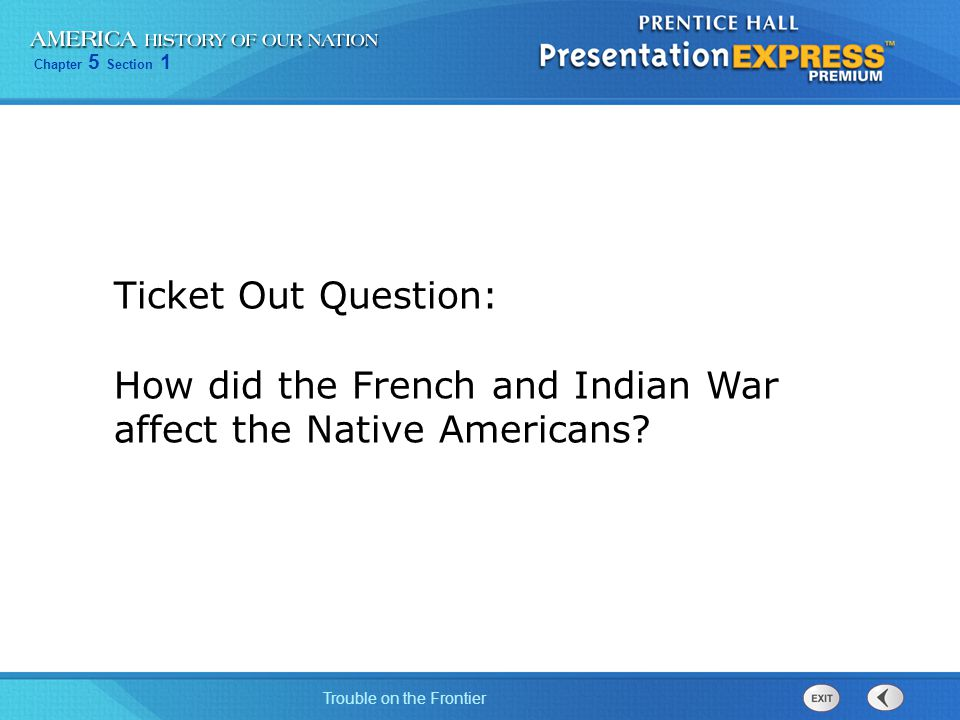 Ticket Out Question: How did the French and Indian War affect the Native Americans