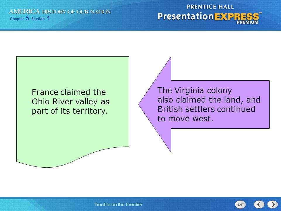 France claimed the Ohio River valley as. part of its territory. The Virginia colony. also claimed the land, and.