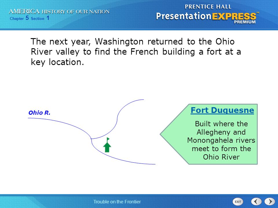 The next year, Washington returned to the Ohio River valley to find the French building a fort at a key location.