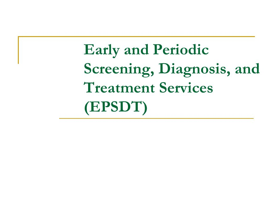 Early and Periodic Screening, Diagnosis, and Treatment Services (EPSDT)