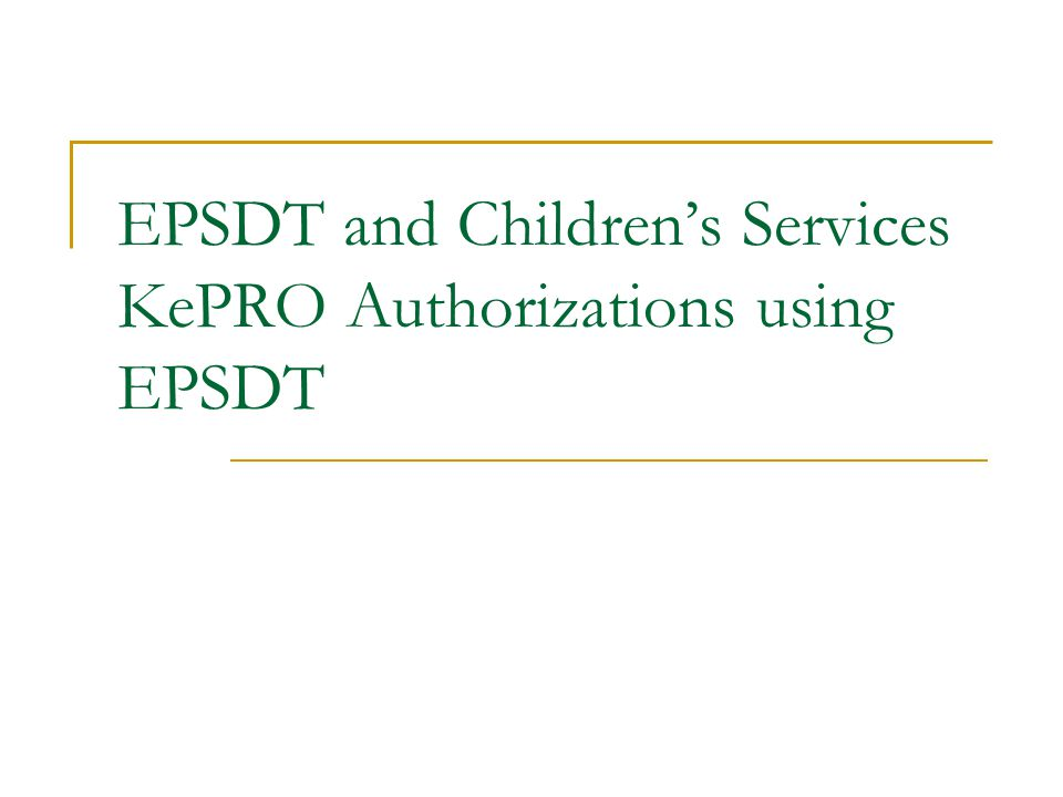 EPSDT and Children's Services KePRO Authorizations using EPSDT