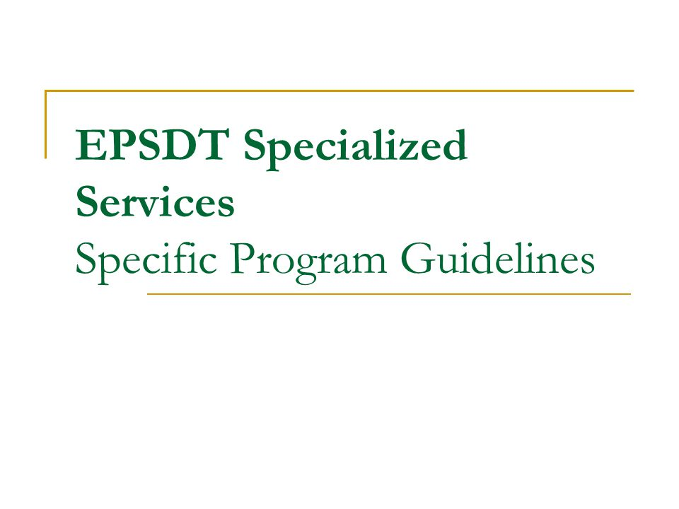 EPSDT Specialized Services Specific Program Guidelines