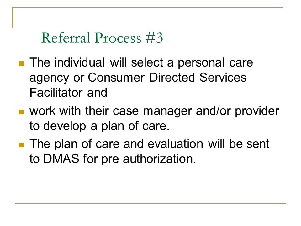 Referral Process #3 The individual will select a personal care agency or Consumer Directed Services Facilitator and.