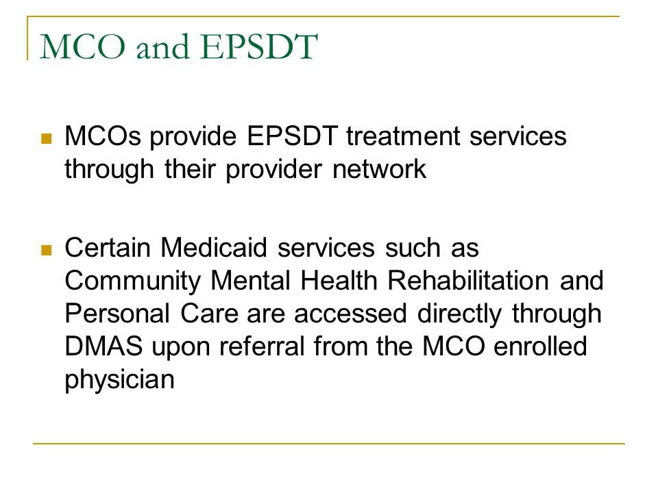 MCO and EPSDT MCOs provide EPSDT treatment services through their provider network.