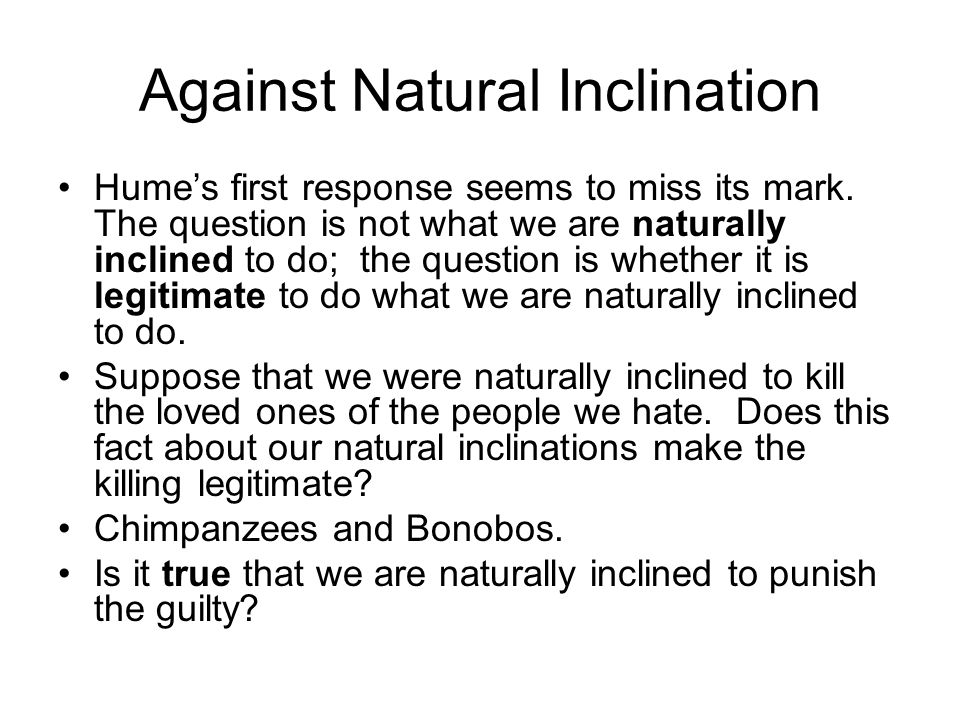 Against Natural Inclination