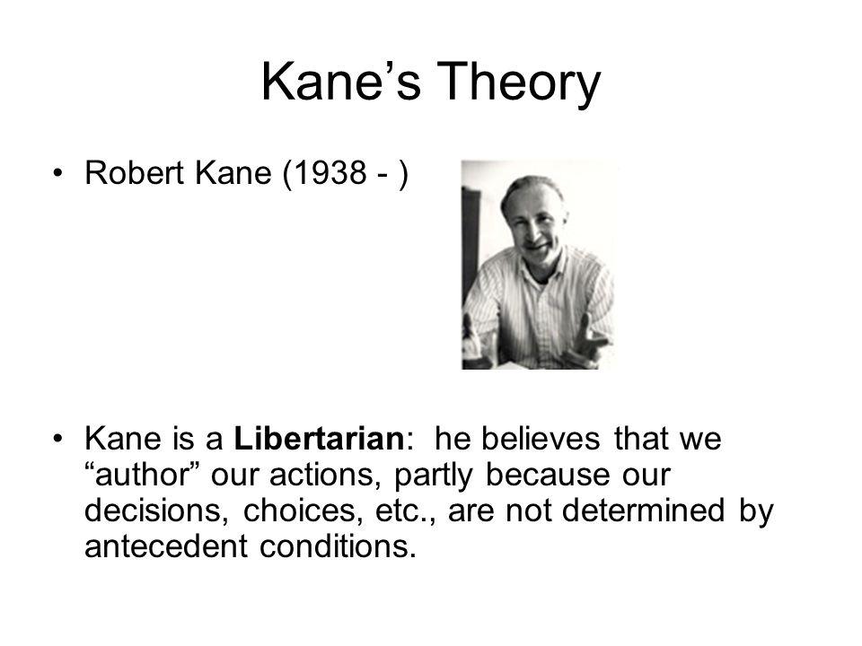 Kane's Theory Robert Kane (1938 - )