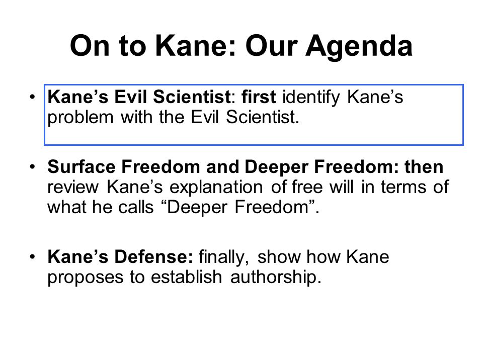 On to Kane: Our Agenda Kane's Evil Scientist: first identify Kane's problem with the Evil Scientist.