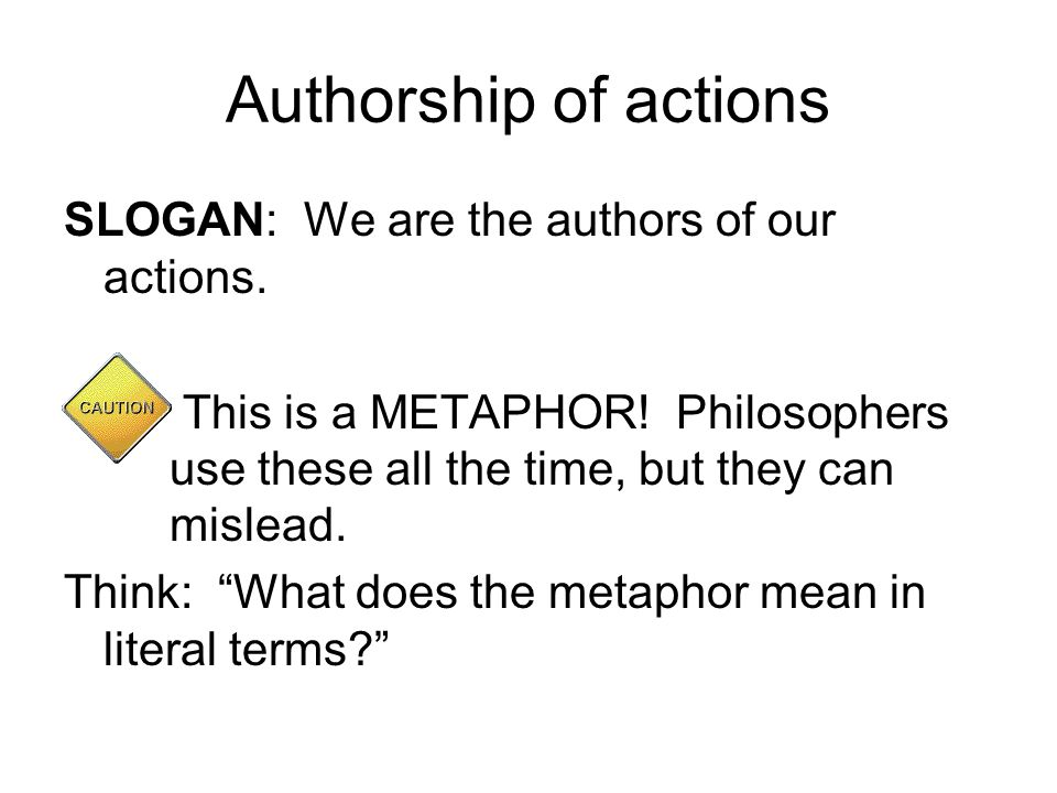 Authorship of actions SLOGAN: We are the authors of our actions.