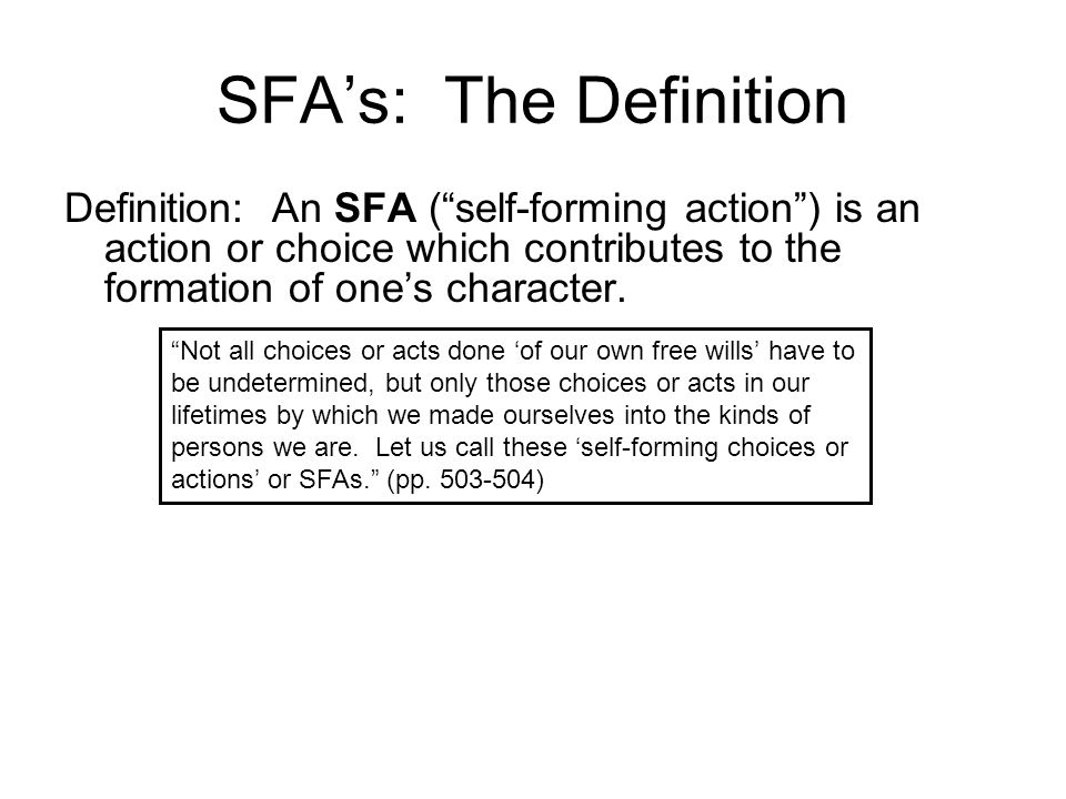 SFA's: The Definition Definition: An SFA ( self-forming action ) is an action or choice which contributes to the formation of one's character.