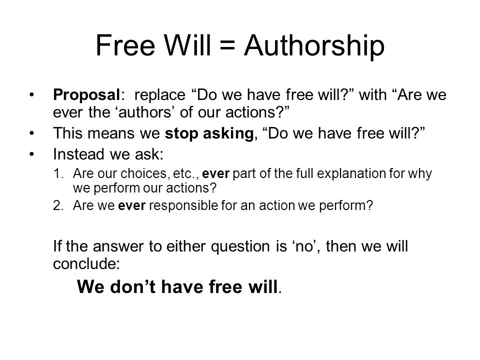 Free Will = Authorship Proposal: replace Do we have free will with Are we ever the 'authors' of our actions