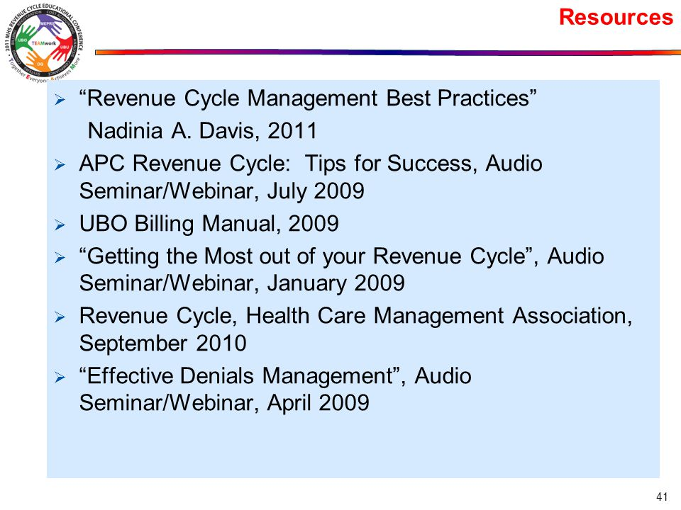 Resources Revenue Cycle Management Best Practices Nadinia A. Davis, 2011. APC Revenue Cycle: Tips for Success, Audio Seminar/Webinar, July 2009.