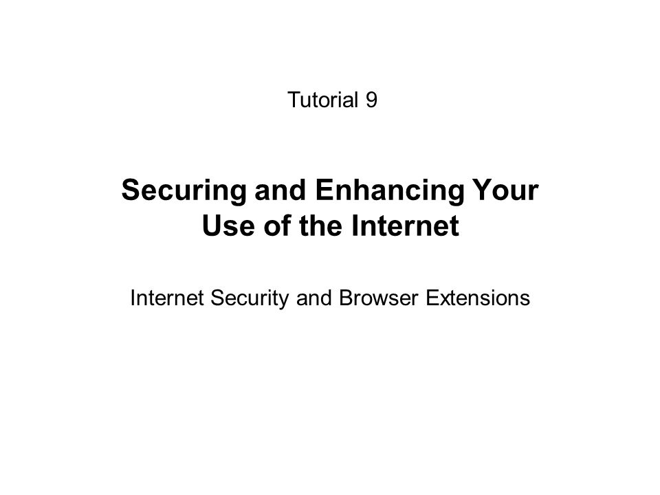 Securing and Enhancing Your Use of the Internet