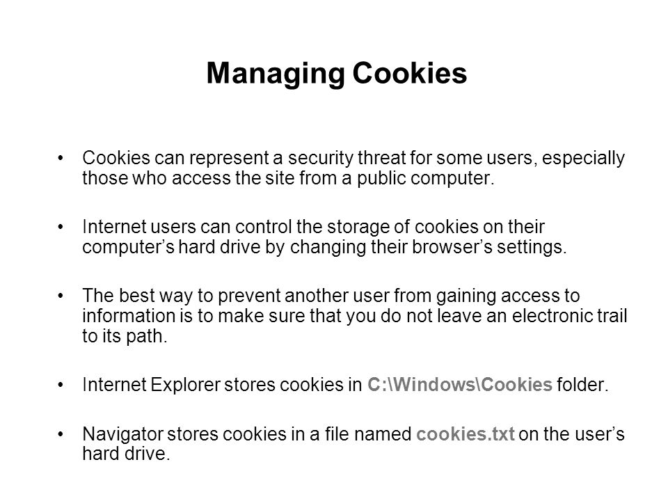 Managing Cookies Cookies can represent a security threat for some users, especially those who access the site from a public computer.