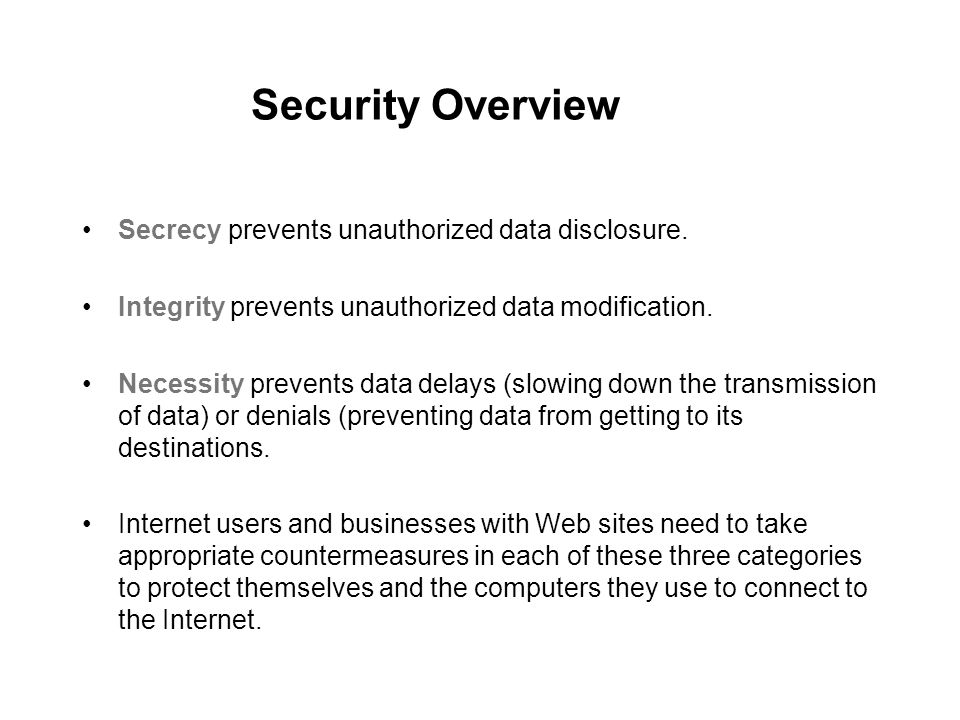 Security Overview Secrecy prevents unauthorized data disclosure.