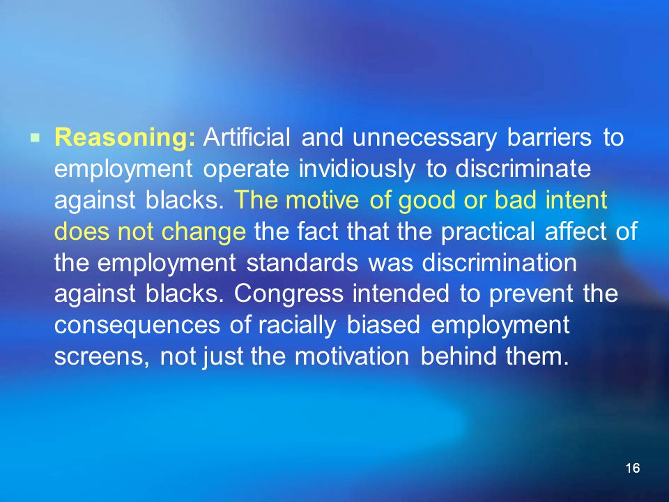 Reasoning: Artificial and unnecessary barriers to employment operate invidiously to discriminate against blacks.