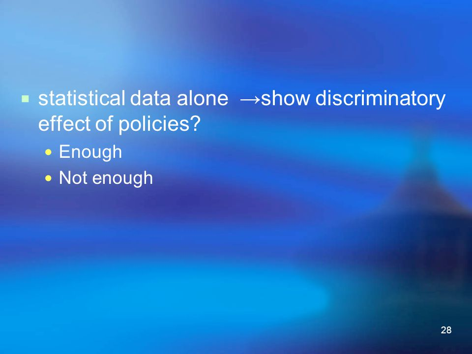 statistical data alone →show discriminatory effect of policies