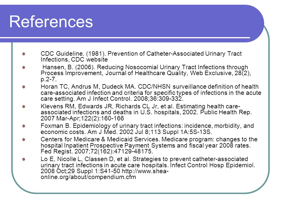 References CDC Guideline. (1981). Prevention of Catheter-Associated Urinary Tract Infections, CDC website.