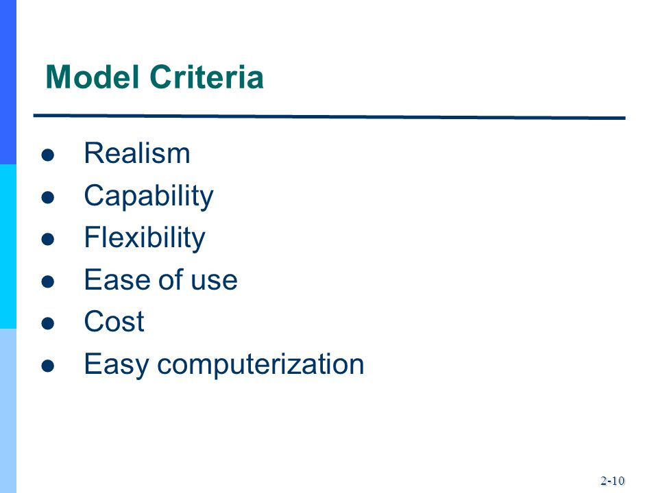 Model Criteria Realism Capability Flexibility Ease of use Cost