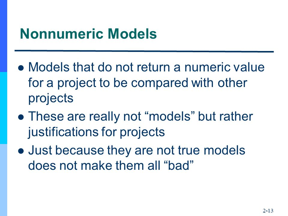 Nonnumeric Models Models that do not return a numeric value for a project to be compared with other projects.