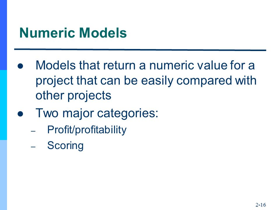 Numeric Models Models that return a numeric value for a project that can be easily compared with other projects.