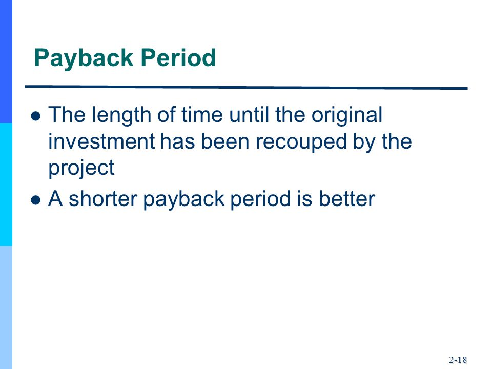 Payback Period The length of time until the original investment has been recouped by the project.