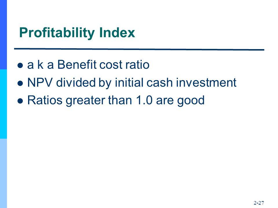 Profitability Index a k a Benefit cost ratio