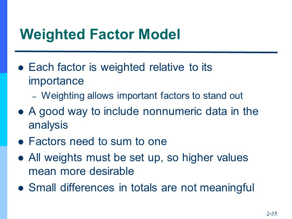 Weighted Factor Model Each factor is weighted relative to its importance. Weighting allows important factors to stand out.