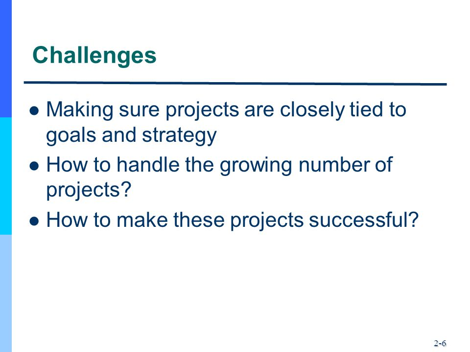 Challenges Making sure projects are closely tied to goals and strategy
