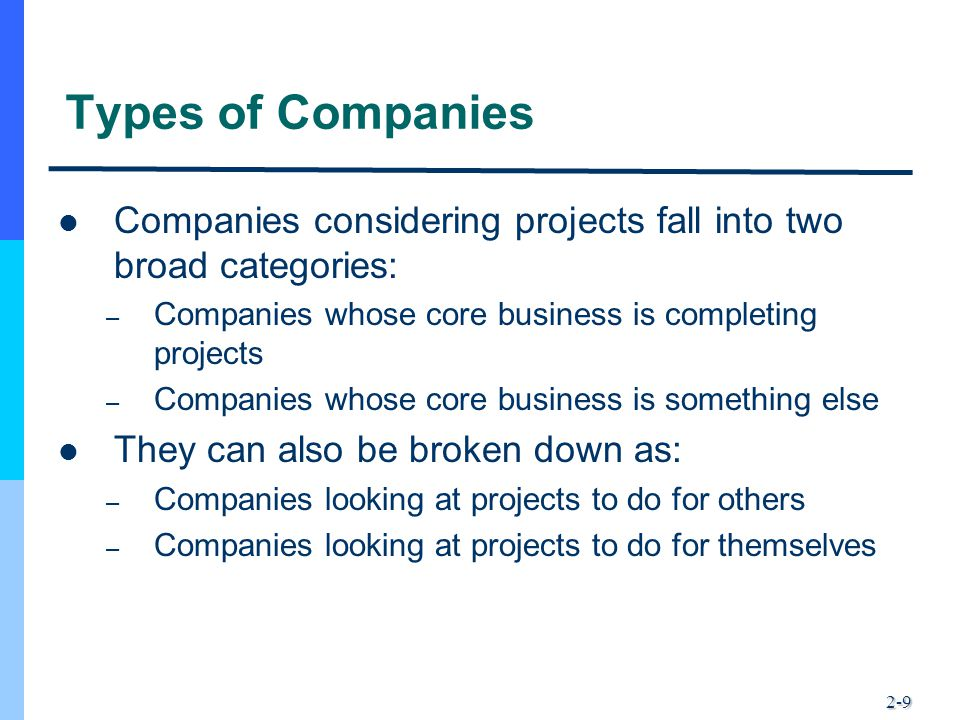 Types of Companies Companies considering projects fall into two broad categories: Companies whose core business is completing projects.